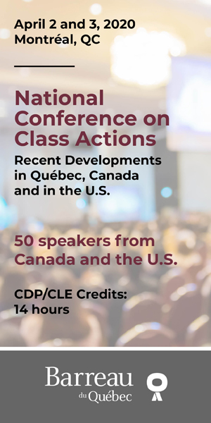 The National Conference on Class Actions: Recent Developments in Quebeck Canada and in the U.S. - 50 Speakers from Canada and the U.S. including 14 hours of CPD Credits